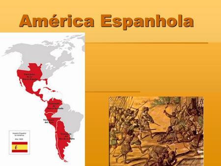 Resultado de imagem para américa espanhola