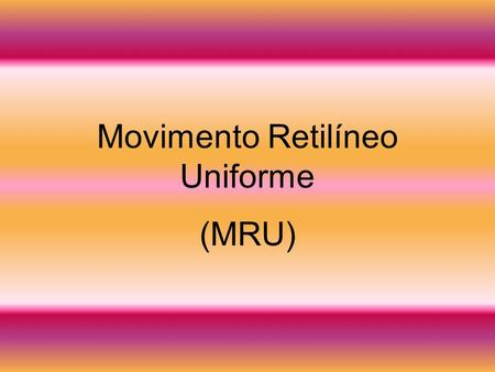 Movimento Retilíneo Uniforme