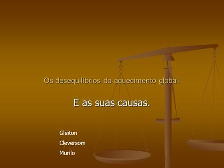 Os desequilíbrios do aquecimento global. E as suas causas. Gleiton Cleversom Murilo.