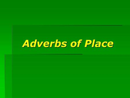Adverbs of Place.