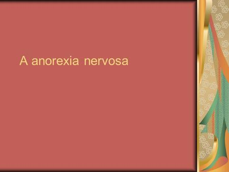 A anorexia nervosa.