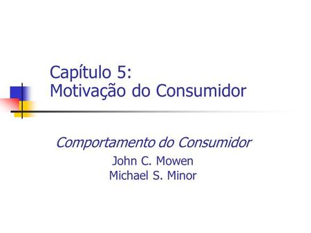 Comportamento do Consumidor John C. Mowen Michael S. Minor Capítulo 5: Motivação do Consumidor.