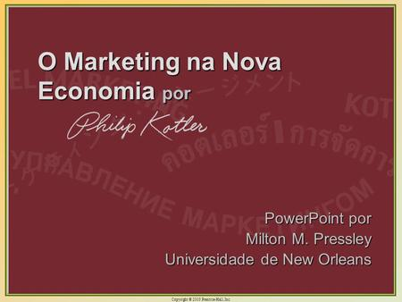 Copyright © 2003 Prentice-Hall, Inc. 1 O Marketing na Nova Economia por PowerPoint por Milton M. Pressley Universidade de New Orleans.