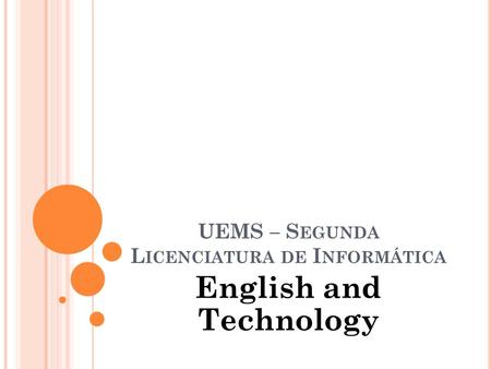 UEMS – S EGUNDA L ICENCIATURA DE I NFORMÁTICA English and Technology.