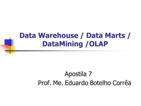 Data Warehouse / Data Marts / DataMining /OLAP