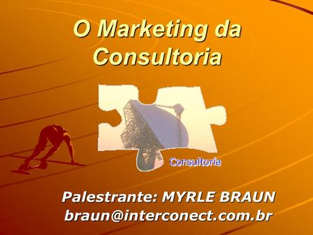 O Marketing da Consultoria Palestrante: MYRLE BRAUN