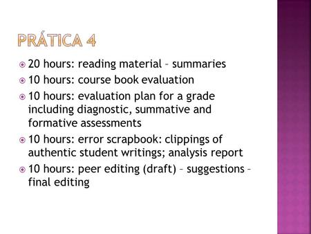 20 hours: reading material – summaries 10 hours: course book evaluation 10 hours: evaluation plan for a grade including diagnostic, summative and formative.