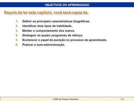 © 2006 by Pearson Education FUNDAMENTOS DO COMPORTAMENTO INDIVIDUAL PARTE II O INDIVÍDUO CAPÍTULO 2.