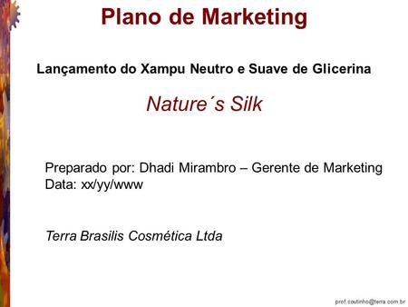 Plano de Marketing Nature´s Silk Lançamento do Xampu Neutro e Suave de Glicerina Preparado por: Dhadi Mirambro – Gerente de.