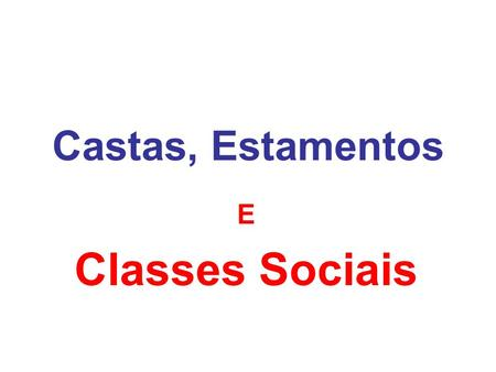 Castas, Estamentos E Classes Sociais.