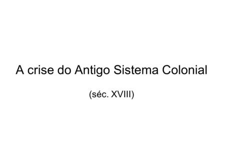 A crise do Antigo Sistema Colonial