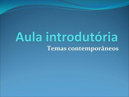 Temas contemporâneos.