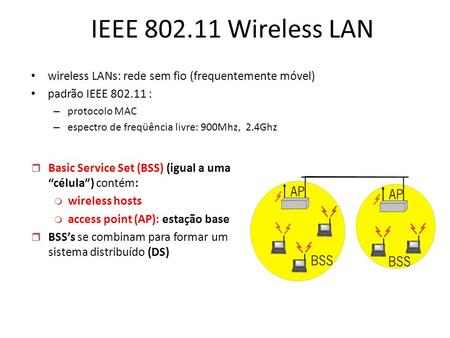 IEEE Wireless LAN wireless LANs: rede sem fio (frequentemente móvel)