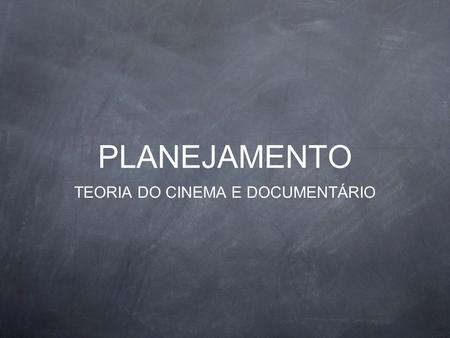 TEORIA DO CINEMA E DOCUMENTÁRIO