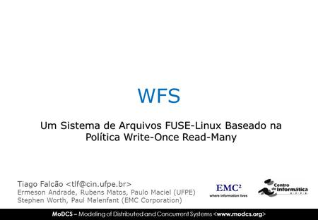 MoDCS – Modeling of Distributed and Concurrent Systems WFS Um Sistema de Arquivos FUSE-Linux Baseado na Política Write-Once Read-Many Tiago Falcão Ermeson.