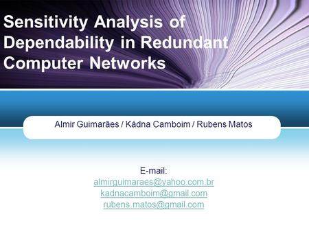 LOGO Sensitivity Analysis of Dependability in Redundant Computer Networks Almir Guimarães / Kádna Camboim / Rubens Matos