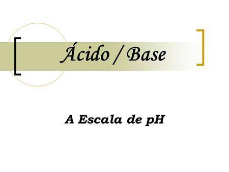 Ácido / Base A Escala de pH.