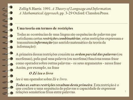 1 Zellig S.Harris. 1991. A Theory of Language and Information. A Mathematical Approach, pp. 3-29 Oxford: Claredon Press. Uma teoria em termos de restrições.