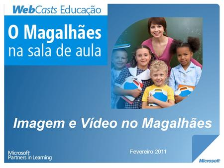 Imagem e Vídeo no Magalhães Fevereiro 2011. Imagem e Vídeo no Magalhães 1.Funcionalidades do Windows 7; 2.O Windows Live Essentials 2011; 3.Software educativo;