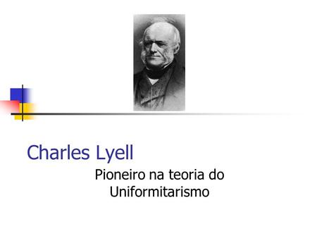 Pioneiro na teoria do Uniformitarismo
