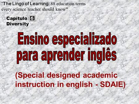 (Special designed academic instruction in english - SDAIE) The Lingo of Learning: 88 education terms every science teacher should know Capítulo Diversity.