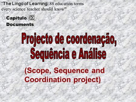 (Scope, Sequence and Coordination project) The Lingo of Learning: 88 education terms every science teacher should know Capítulo Documents.