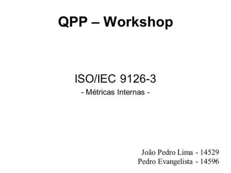 QPP – Workshop ISO/IEC Métricas Internas -