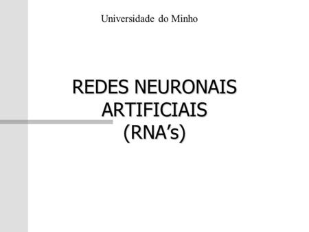 REDES NEURONAIS ARTIFICIAIS (RNAs) Universidade do Minho.