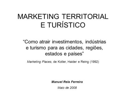 MARKETING TERRITORIAL E TURÍSTICO Como atrair investimentos, indústrias e turismo para as cidades, regiões, estados e países Marketing Places, de Kotler,