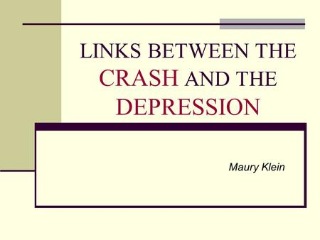 LINKS BETWEEN THE CRASH AND THE DEPRESSION Maury Klein.