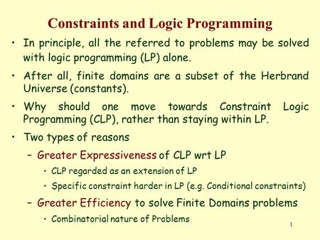 1 Constraints and Logic Programming In principle, all the referred to problems may be solved with logic programming (LP) alone. After all, finite domains.