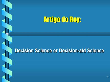 1 Artigo do Roy: Decision Science or Decision-aid Science.