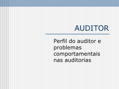 AUDITOR Perfil do auditor e problemas comportamentais nas auditorias.