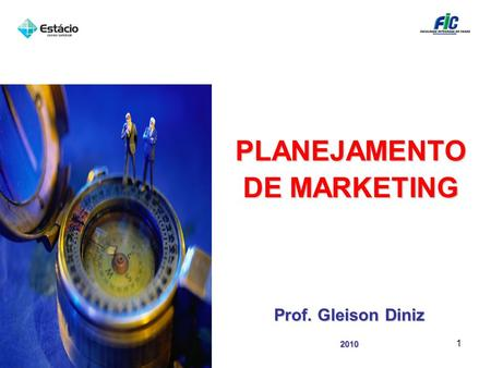 PLANEJAMENTO DE MARKETING Prof. Gleison Diniz 2010 1.
