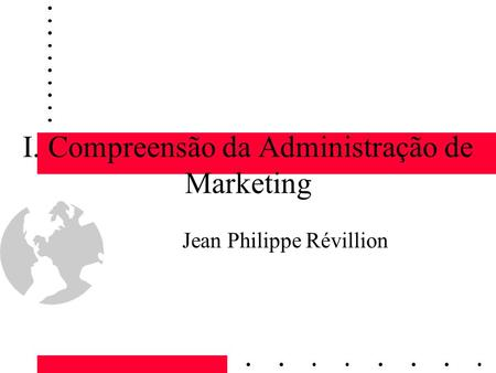 I. Compreensão da Administração de Marketing Jean Philippe Révillion.