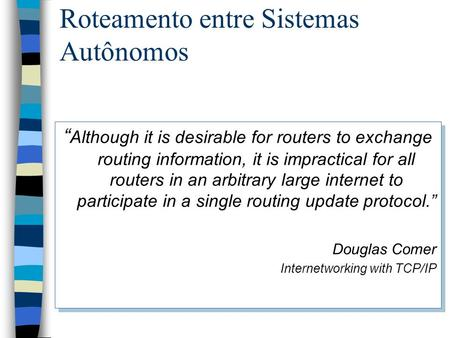 Roteamento entre Sistemas Autônomos Although it is desirable for routers to exchange routing information, it is impractical for all routers in an arbitrary.