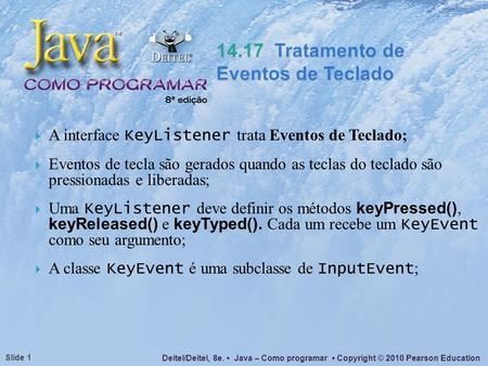 Deitel/Deitel, 8e. Java – Como programar Copyright © 2010 Pearson Education Slide 1 A interface KeyListener trata Eventos de Teclado; Eventos de tecla.