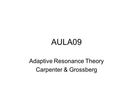 Adaptive Resonance Theory Carpenter & Grossberg