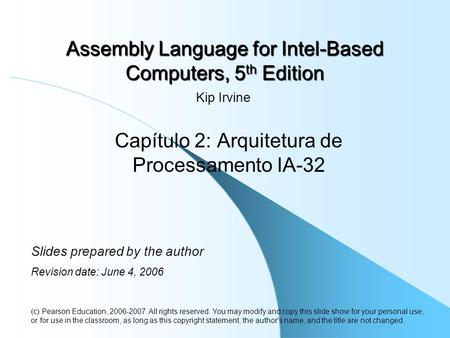 Assembly Language for Intel-Based Computers, 5 th Edition Capítulo 2: Arquitetura de Processamento IA-32 (c) Pearson Education, 2006-2007. All rights reserved.
