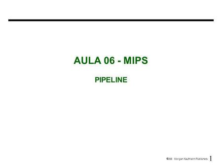 1 1998 Morgan Kaufmann Publishers AULA 06 - MIPS PIPELINE.