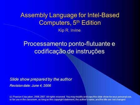 Assembly Language for Intel-Based Computers, 5 th Edition Processamento ponto-flutuante e codificação de instruções (c) Pearson Education, 2006-2007. All.