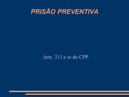 PRISÃO PREVENTIVA Arts. 311 e ss do CPP.