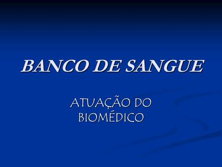 BANCO DE SANGUE ATUAÇÃO DO BIOMÉDICO. BANCO DE SANGUE.