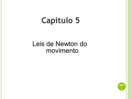 Slide 1 Capítulo 5 Leis de Newton do movimento. slide 2.