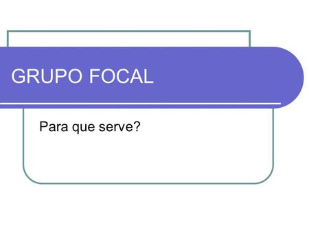 GRUPO FOCAL Para que serve?.