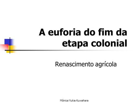A euforia do fim da etapa colonial