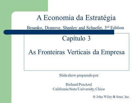 A Economia da Estratégia Slide show preparado por Richard PonArul California State University, Chico John Wiley Sons, Inc. Capítulo 3 As Fronteiras Verticais.