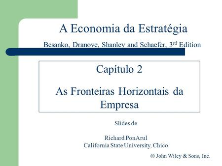 A Economia da Estratégia Slides de Richard PonArul California State University, Chico John Wiley Sons, Inc. Capítulo 2 As Fronteiras Horizontais da Empresa.