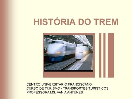HISTÓRIA DO TREM CENTRO UNIVERSITÁRIO FRANCISCANO
