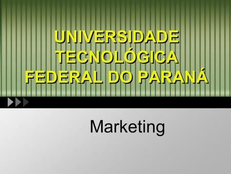 UNIVERSIDADE TECNOLÓGICA FEDERAL DO PARANÁ Marketing.